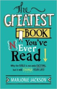 The Greatest Book You've Never Read: Why the Bible Is Not Only Exciting, But It Will Change Your Life!
